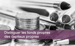 Distinguer les fonds propres des capitaux propres