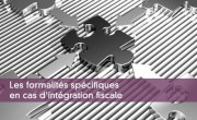 Les formalités spécifiques en cas d'intégration fiscale