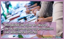 Modalités de mise en ½uvre de la reconversion ou promotion par alternance (Pro-A)