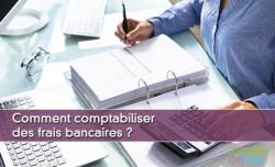 Comment comptabiliser des frais bancaires ?