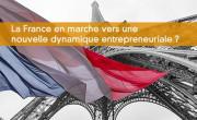 La France en marche vers une nouvelle dynamique entrepreneuriale ?