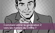 Comment attirer la génération Z vers les métiers du Chiffre ?