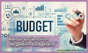 Retour sur la notion de gestion budgétaire