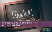 Qu'est-ce que le goodwill en comptabilité ?