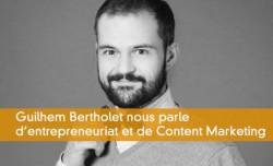 Parlons entrepreneuriat et content marketing avec Guilhem Bertholet