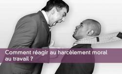 Comment réagir au harcèlement moral au travail ?