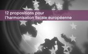 12 propositions pour l'harmonisation fiscale européenne