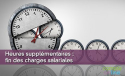 Heures supplémentaires : fin des charges salariales
