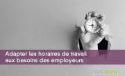 Adapter les horaires de travail aux besoins des employeurs