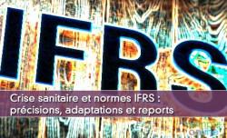 Crise sanitaire et normes IFRS : précisions, adaptations et reports