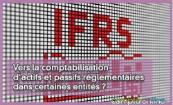 Vers la comptabilisation d'actifs et passifs réglementaires dans certaines entités ?