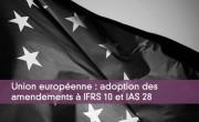 Union européenne : adoption des amendements à IFRS 10 et IAS 28
