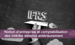 Notion d'entreprise et comptabilisation des intérêts détenus antérieurement