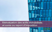 Réévaluation des actifs immobilisés et sursis ou report d'imposition