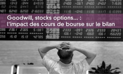 Goodwill, stocks options... : l'impact des cours de bourse sur le bilan