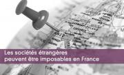 Les sociétés étrangères peuvent être imposables en France