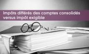 Impôts différés des comptes consolidés versus impôt exigible