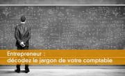 Entrepreneur : décodez le jargon de votre comptable