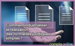 Comment industrialiser la réalisation des formalités juridiques simples ?