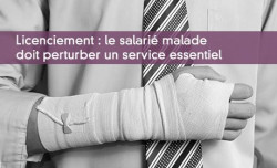 Licenciement : le salarié malade doit perturber un service essentiel
