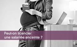 Licencier une salariée enceinte