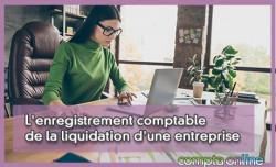 L'enregistrement comptable de la liquidation d'une entreprise