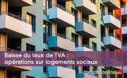 Baisse du taux de TVA : opérations sur logements sociaux