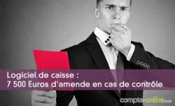 Logiciel de caisse : 7500 Euros d'amende en cas de contrôle