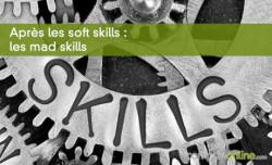 Après les soft skills : les mad skills