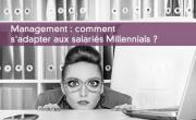 Management : comment s'adapter aux salariés Millennials ?