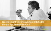 Quelles sont vos mauvaises habitudes en tant qu'entrepreneur ?