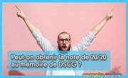 Peut-on obtenir la note de 20/20 au mémoire de DSCG ?