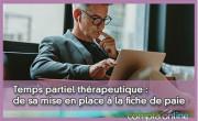 Temps partiel thérapeutique : de sa mise en place à la fiche de paie