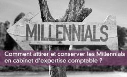 Attirer et conserver les Millennials en cabinet d'expertise comptable