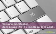 Vers une modification de la norme IAS 12 « impôts sur le résultat »