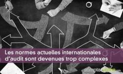 Les normes actuelles internationales d'audit sont devenues trop complexes