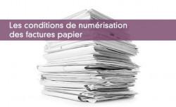 Les conditions de numérisation des factures papier