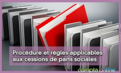 Procédure et règles applicables aux cessions de parts sociales