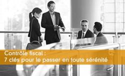 Contrôle fiscal : 7 clés pour le passer en toute sérénité