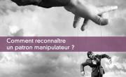 Comment reconnaître un patron manipulateur ?
