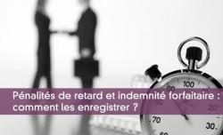 Pénalités de retard et indemnité forfaitaire : comment les enregistrer ?