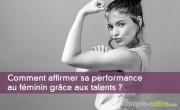 Comment affirmer sa performance au féminin grâce aux talents ?