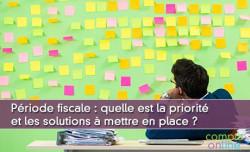 Période fiscale : quelle est la priorité et les solutions à mettre en place ?