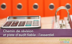 Chemin de révision et piste d'audit fiable : l'essentiel