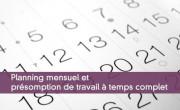 Planning mensuel et présomption de travail à temps complet