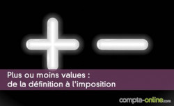 Plus ou moins values : de la définition à l'imposition