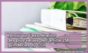 Retour sur l'exonération des plus-values de l'article 238 quindecies du CGI
