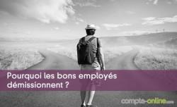 Pourquoi les bons employés démissionnent ?