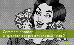 Comment aborder la question des prétentions salariales ?