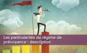 Les particularités du régime de prévoyance : description
